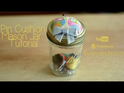 DIY| How To Make A Pin Cushion Mason Jar
