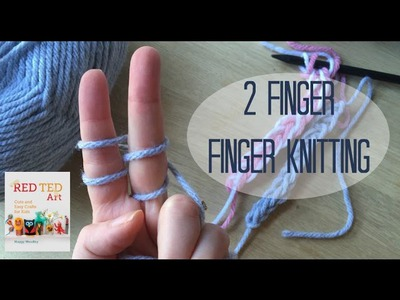 2 Finger Finger Knitting How To