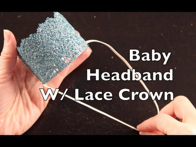 DIY Tutorial On How To Make A Baby Headband With A Lace Crown