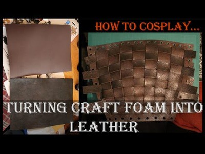 How to Cosplay.  Turning Craft Foam Into Leather