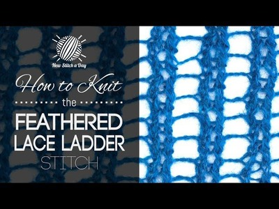 How to Knit the Feathered Lace Ladder Stitch