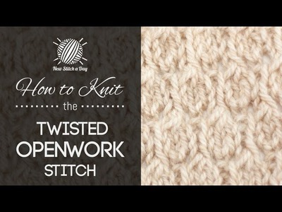 How to Knit the Twisted Openwork Stitch
