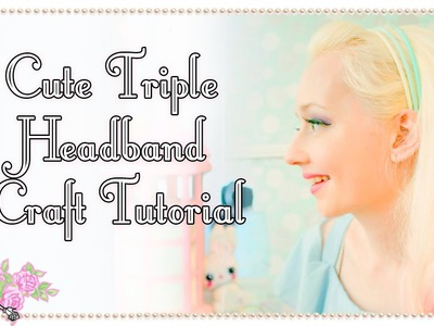 How To Make A Cute Triple Headband - Craft Tutorial - Violet LeBeaux