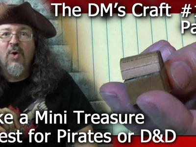 Make a MINI TREASURE CHEST for Pirates or D&D (The DM's Craft #111. Part 1)