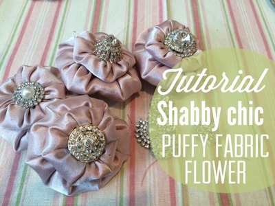 Tutorial DIY - Shabby Chic Puffy Fabric Flowers
