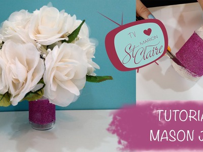 Tutorial Mason Jar - Vidro para Arranjo de Casamento - DIY - Faça Você Mesma