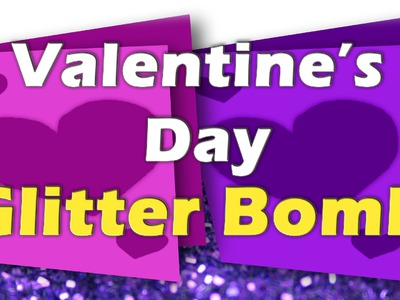 Valentine's Day. Birthday: How To Make A Glitter Bomb Tutorial