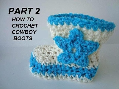 CROCHET COWBOY BOOTS, baby booties, PART 2, and STAR and FLOWER