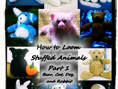 How to Loom Knit Stuffed Animals Part 1 DVD