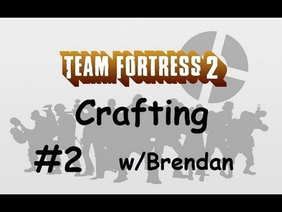 Team Fortress 2 Crafting - Episode 2 [Baby Face Blaster] w. Brendan