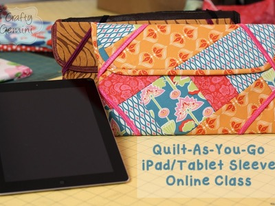 Quilt-As-You-Go Patchwork iPad.Tablet Sleeve- NEW Online Class!