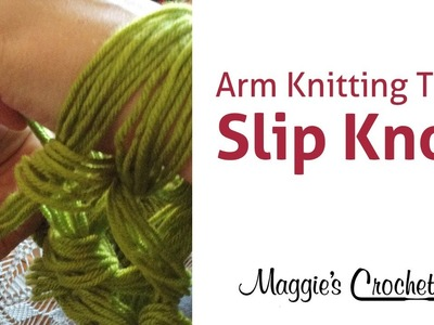 MAGGIE'S ARM KNITTING TIPS: Slip Knot - Right Handed