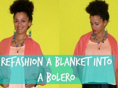 Refashion a Blanket into a Cute Bolero | Refashion DIY