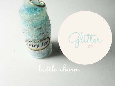 Fairy Ice ❅ Bottle Charm Tutorial. DIY