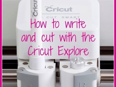 Cricut Explore - How to Write and Cut!