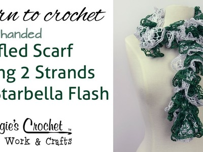 Crochet Ruffled Scarf Using 2 Strands of Starbella Flash Yarn - Left Handed