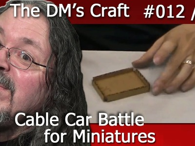 Craft a cable car battle for D&D (The DM's Craft Ep12, p1)