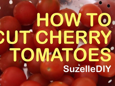 SuzelleDIY - How to Cut Cherry Tomatoes