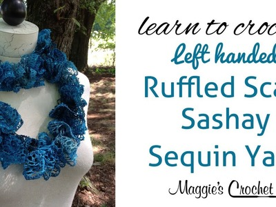 Sashay Sequin Ruffle Scarf Left Handed Crochet Lesson with Maggie Weldon