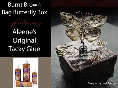 Burnt Brown Bag Butterfly Box featuring Aleene's Original Tacky Glue