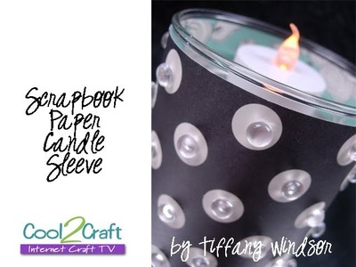 How to Create Scrapbook Paper Candle Sleeves by Tiffany Windsor