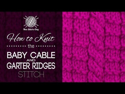 How to Knit the Baby Cable and Garter Ridges Stitch