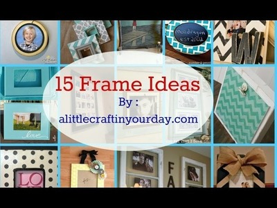 15 DIY Frame Ideas