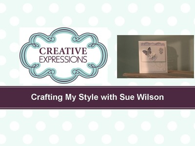 Craft Dies by Sue Wilson -- Tutorial Video -  Butterfly Apperture Card for Creative Expressions