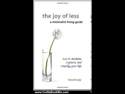 Crafts Book Review: The Joy of Less, A Minimalist Living Guide: How to Declutter, Organize, and S.