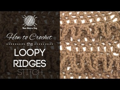 How to Crochet the Loopy Ridges Stitch