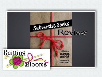 Subversive Socks - Review - Knitting Blooms