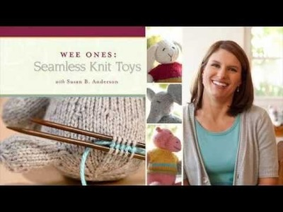 Wee Ones: Seamless Knit Toys with Susan B. Anderson