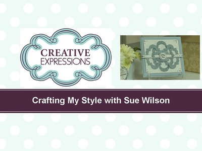 Craft Dies by Sue Wilson -- Tutorial Video -  Triple Beaded Buckle Card for Creative Expressions
