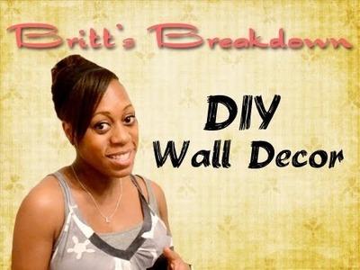 DIY Wall Decor (Britt's Breakdown)
