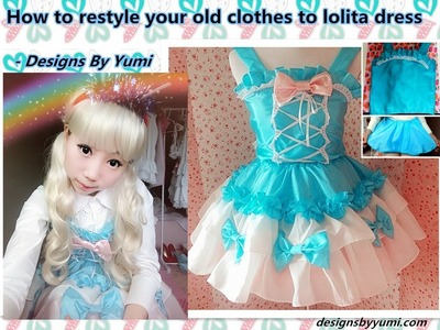 Kawaii DIY - How to restyle your old clothes to lolita dress