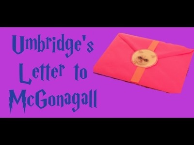 Harry Potter Crafts: Umbridge's Letter to McGonagall
