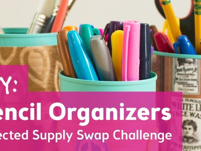 DIY Pencil Organizers : Rejected Supply Swap Challenge with Karen Kavett