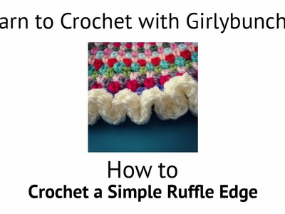 Learn to Crochet with Girlybunches - Crochet Ruffle Edge Tutorial