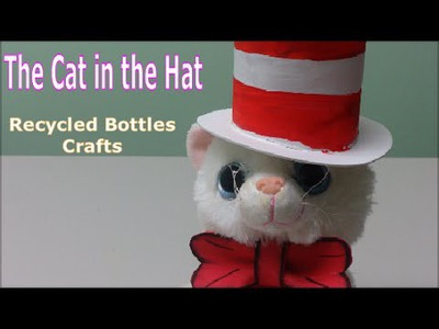 DIY Crafts: The Cat in the Hat - Recycled Bottles Crafts