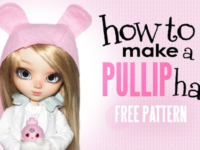 How To Make a Pullip Hat ~FREE PATTERN