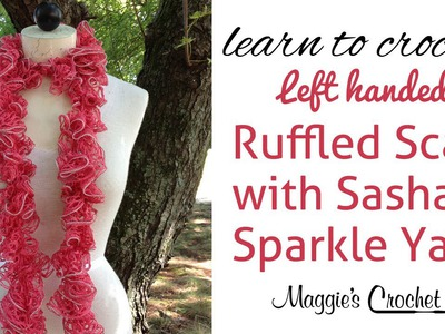 Sashay Sparkle Ruffled Scarf Left Handed Crochet with Maggie Weldon