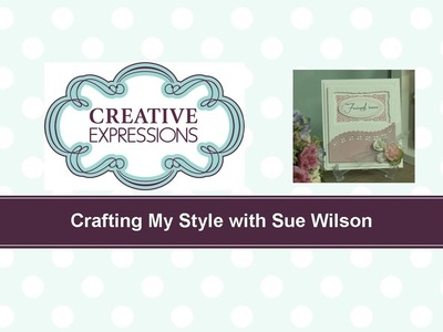 Craft Dies by Sue Wilson -- Tutorial Video -  Pink Posy Card for Creative Expressions