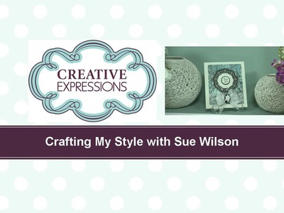 Craft Dies by Sue Wilson -- Tutorial Video -  Dazzling Doily for Creative Expressions