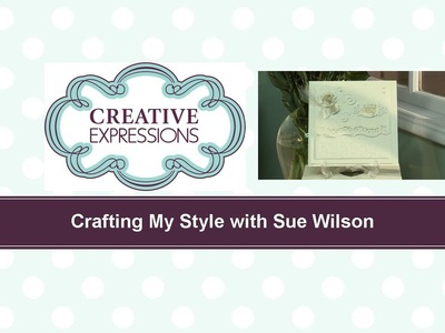 Craft Dies by Sue Wilson -- Tutorial Video -  On Your Special Day Card for Creative Expressions