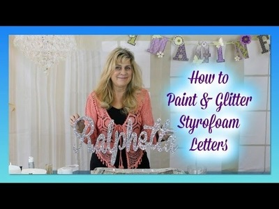 How to Paint & Glitter Styrofoam Letters | DIY Glitter Letters Sweet 16 Candelabras & Centerpieces