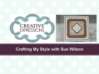 Crafting My Style with Sue Wilson Gilded Vellum for Creative Expressions