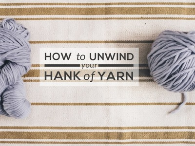 How to Unwind a Hank of Yarn