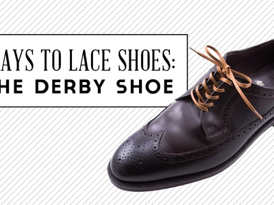 Ways To Lace Shoes   The Derby Shoe