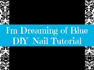 DIY Nail Tutorial: I'm Dreaming of Blue Polka Dots