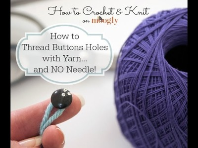 How to Crochet: Threading Buttons with Yarn and no Needle
